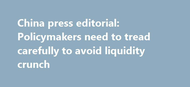 China press editorial: Policymakers need to tread carefully to avoid liquidity crunch http://betiforexcom.livejournal.com/24212913.html  China is on holiday today (and Hong Kong, for the Dragon Boat Festival) So, no USD/CNY fixing. Incidentally, there are revers repos rolling off today, 40bn yuan maturing (there were none on Monday). Also, 30bn yuan mature tomorrow. So we're likely to s...The post China press editorial: Policymakers need to tread carefully to avoid liquidity crunch appeared…