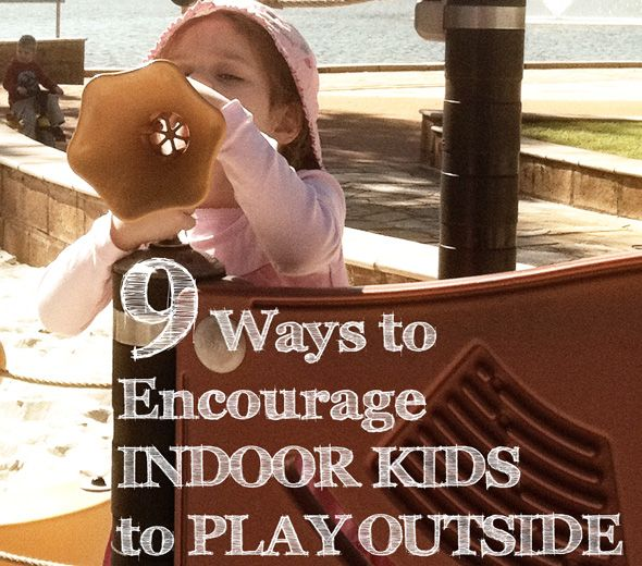 9 Ways to Encourage Indoor Kids to Play Outside: Outdoor Activities, Encouragement Indoor, Indoor Kids, Kids Outside, Kids Outdoor, Outdoor Play, Child Plays, Green Hour, Plays Outside