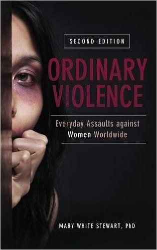 Ordinary Violence: Everyday Assaults against Women Worldwide: Mary White Stewart: 9781440829376: Amazon.com: Books