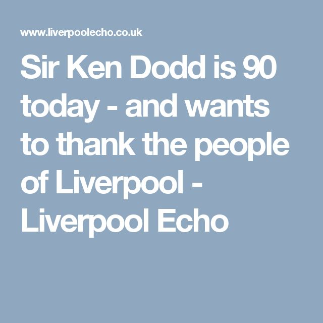 Sir Ken Dodd is 90 today - and wants to thank the people of Liverpool - Liverpool Echo