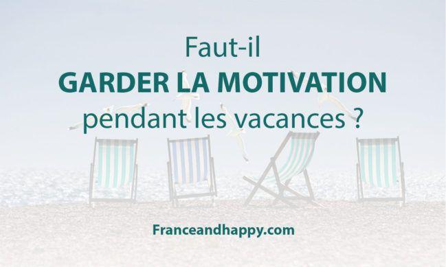 Faut-il garder la motivation pendant les vacances ? Franceandhappy.com