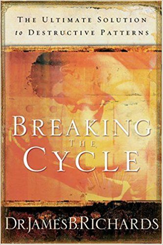 Breaking The Cycle Ultimate Solution To Destructive Patterns James B Richards