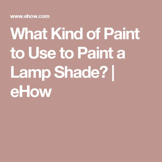 What Kind of Paint to Use to Paint a Lamp Shade? | eHow