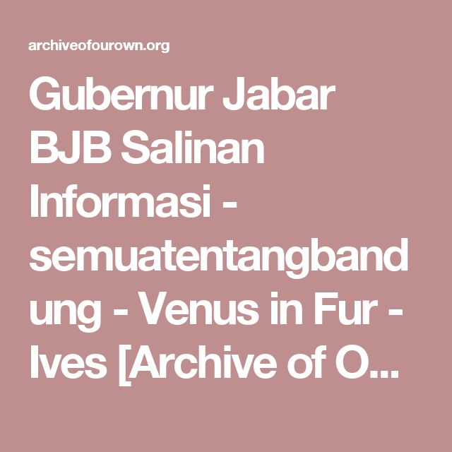 Gubernur Jabar BJB Salinan Informasi - semuatentangbandung - Venus in Fur - Ives [Archive of Our Own]