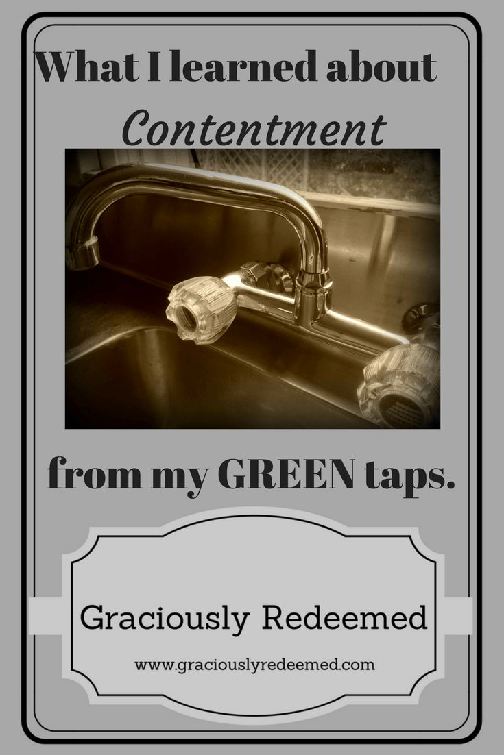 What I learned about Contentment from my Green Taps. Sometimes little things teach us about big things in life. Even dirty old taps.