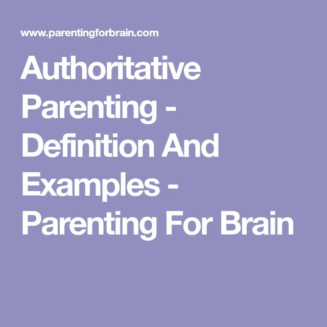 Authoritative Parenting - Definition And Examples - Parenting For Brain