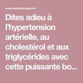 Dites adieu à l'hypertension artérielle, au cholestérol et aux triglycérides avec cette puissante boisson !