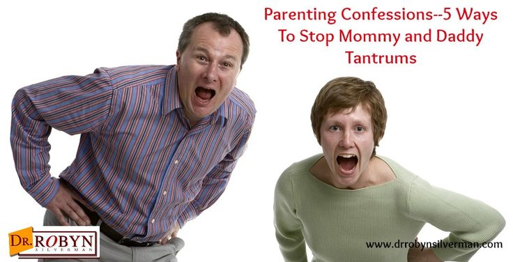 Parenting Confessions--5 Ways to Stop Mommy and Daddy Tantrums #parenting #drrobyn #stopyelling