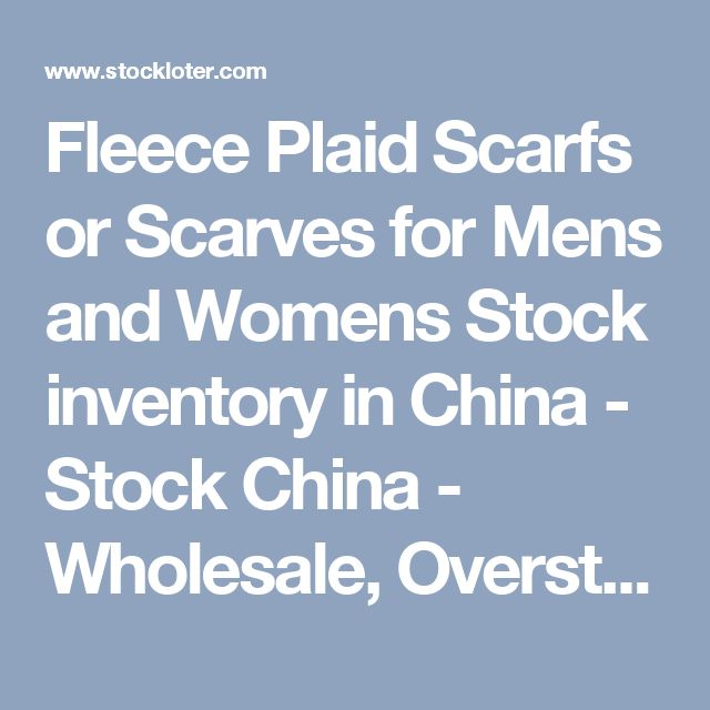 Fleece Plaid Scarfs or Scarves for Mens and Womens Stock inventory in China - Stock China - Wholesale, Overstock, Clearance, Closeouts - TailorMax