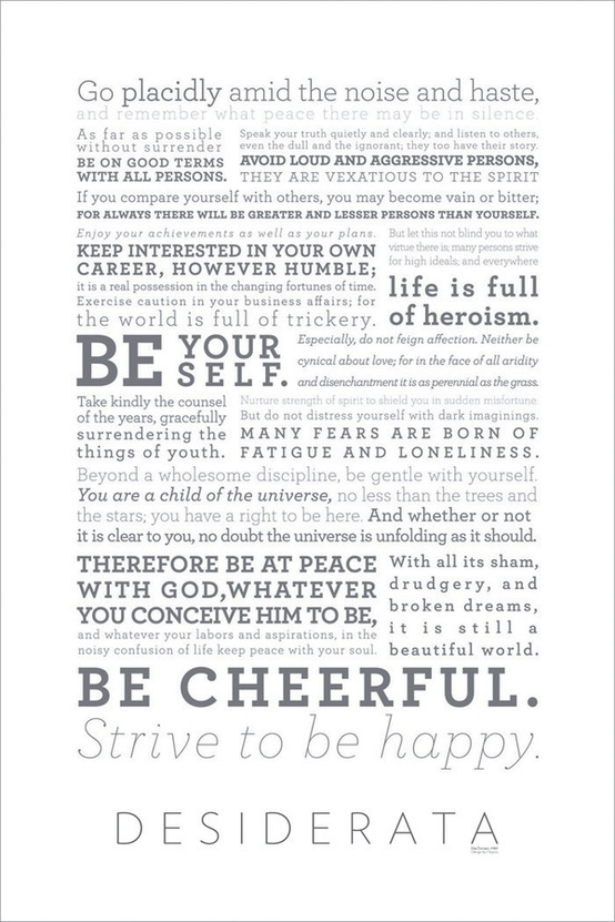 Desiderata by max ehrmann ... want this hung somewhere in the new house.