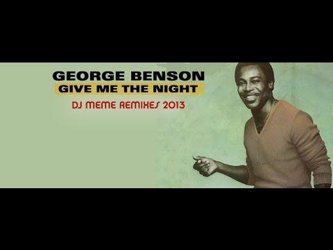 ▶ GEORGE BENSON - GIVE ME THE NIGHT (DJ MEME DEEP IN THE NIGHT 2013 MIX) - YouTube