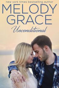"""Unconditional By Melody Grace - """"Sizzling summer perfection"""" (Kendall Ryan, New York Times bestselling author). When Carina escapes to a small town, she finds solace — and passion — in the arms of bar owner Garrett. From a USA Today bestselling author!"""