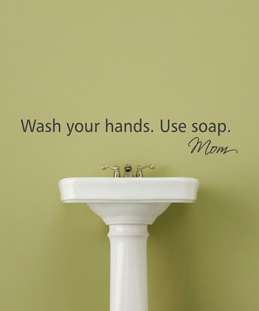 Slate 'Wash Your Hands' Wall Quote... I don't even think about it anymore. When M comes out of the bathroom I automatically ask her. Usually the answer is no.