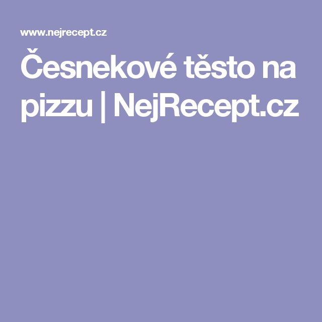 Česnekové těsto na pizzu | NejRecept.cz