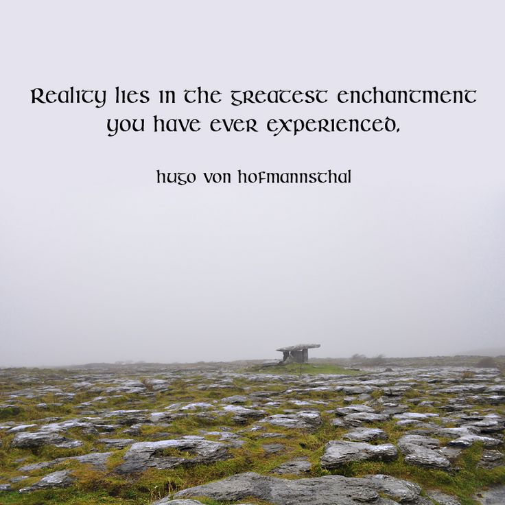 """""""Reality lies in the greatest enchantment you have ever experienced."""" ―Hugo von Hofmannsthal  Photo: Poulnabrone portal tomb in the Burren, County Clare, Ireland. 2012."""