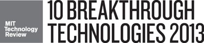"""From MIT Technology Review: """"Think of the most frustrating, intractable, or simply annoying problems you can imagine. Now think about what technology is doing to fix them. That's what we did in coming up with our annual list of 10 Breakthrough Technologies. We're looking for technologies that we believe will expand the scope of human possibilities."""""""