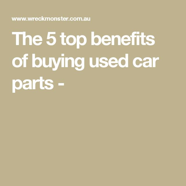 The 5 top benefits of buying used car parts -