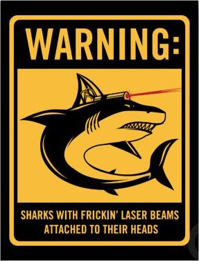 Frikkin sharks with frikkin laser beams attached to their frikkin heads
