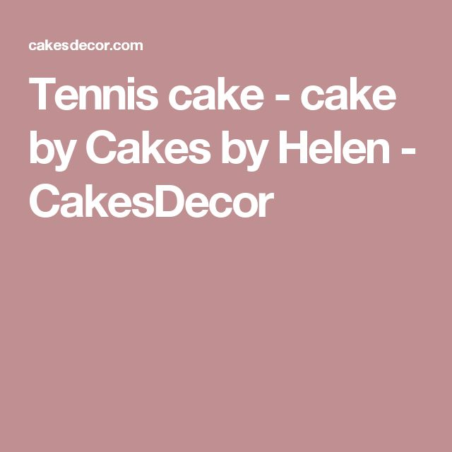 Tennis cake - cake by Cakes by Helen - CakesDecor