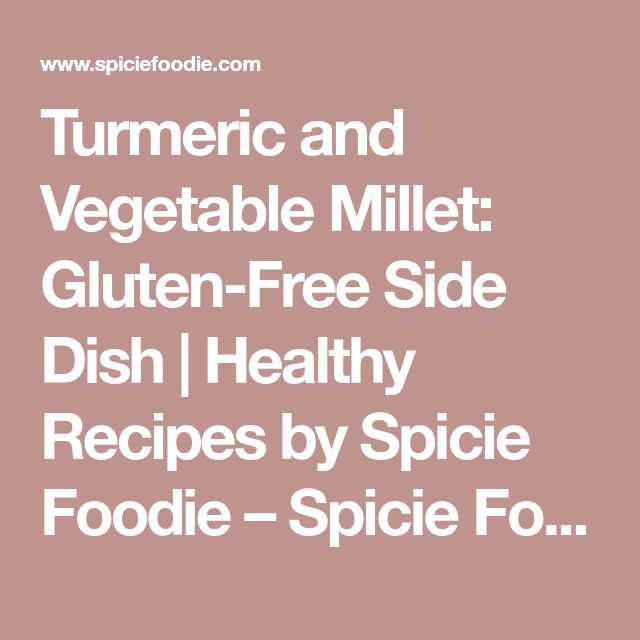 Turmeric and Vegetable Millet: Gluten-Free Side Dish | Healthy Recipes by Spicie Foodie – Spicie Foodie ™