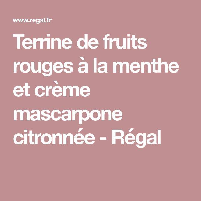 Terrine de fruits rouges à la menthe et crème mascarpone citronnée - Régal