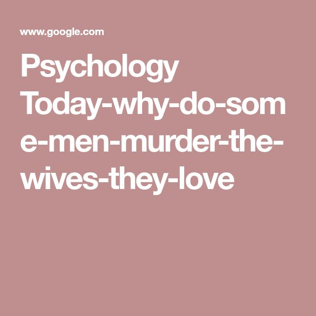 Psychology Today-why-do-some-men-murder-the-wives-they-love