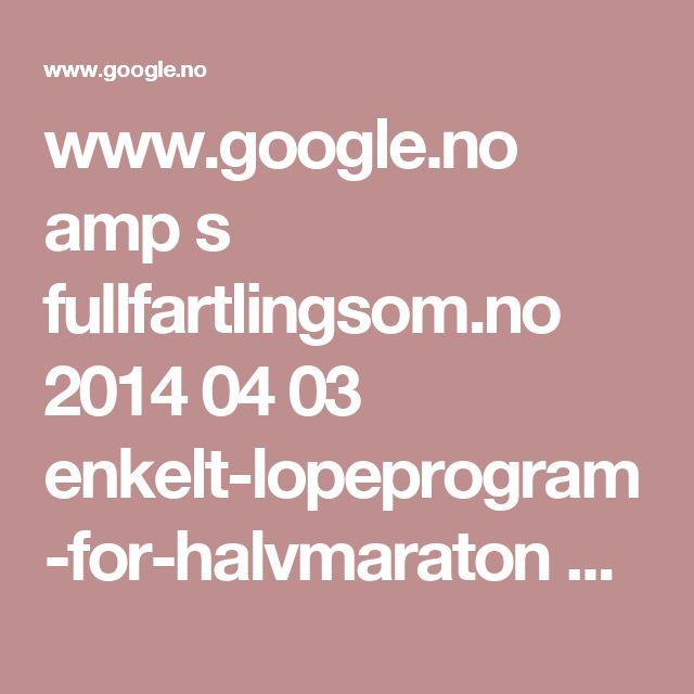 www.google.no amp s fullfartlingsom.no 2014 04 03 enkelt-lopeprogram-for-halvmaraton amp