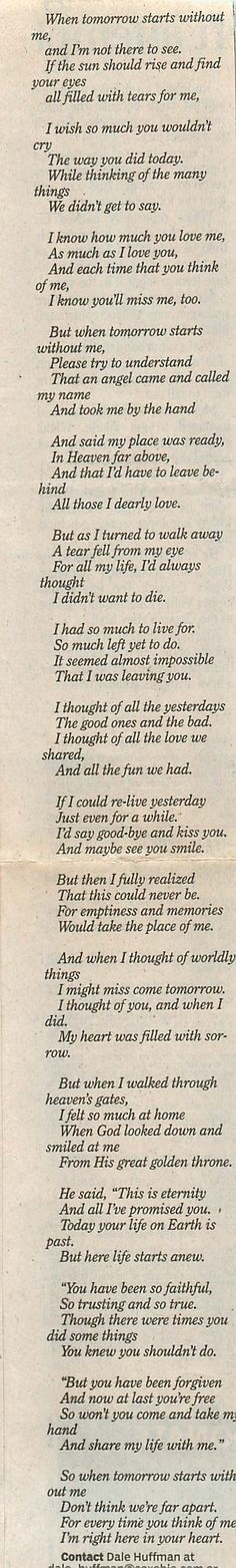 "Available as a poster, ""When tomorrow starts without me.""  Someone found this poem clipping in their mother's bible after she died."