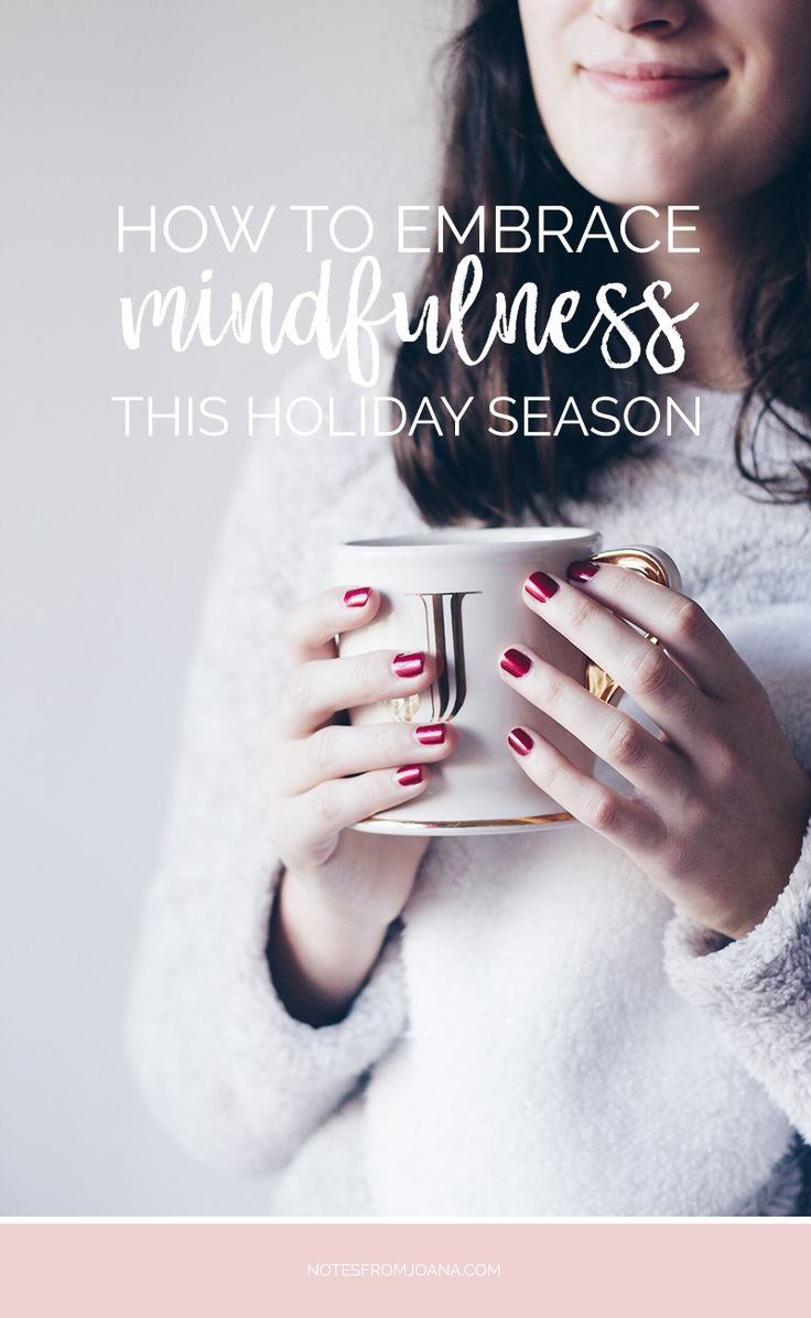 How To Embrace Mindfulness This Holiday Season   Here are some ways to be more mindful, not during Christmas but all year round! #mindfulness Click through to read more or pin for later!