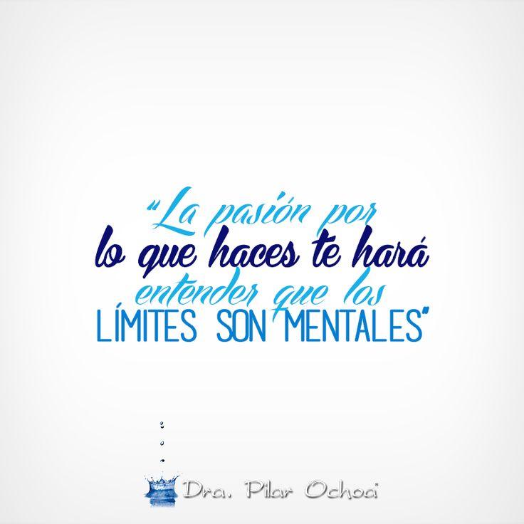 """""""La pasión por lo que haces te hará entender que los límites son mentales"""" #FraseDelDiaPiliOchoa #DraPilarOchoa www.mdpilarochoa.com"""