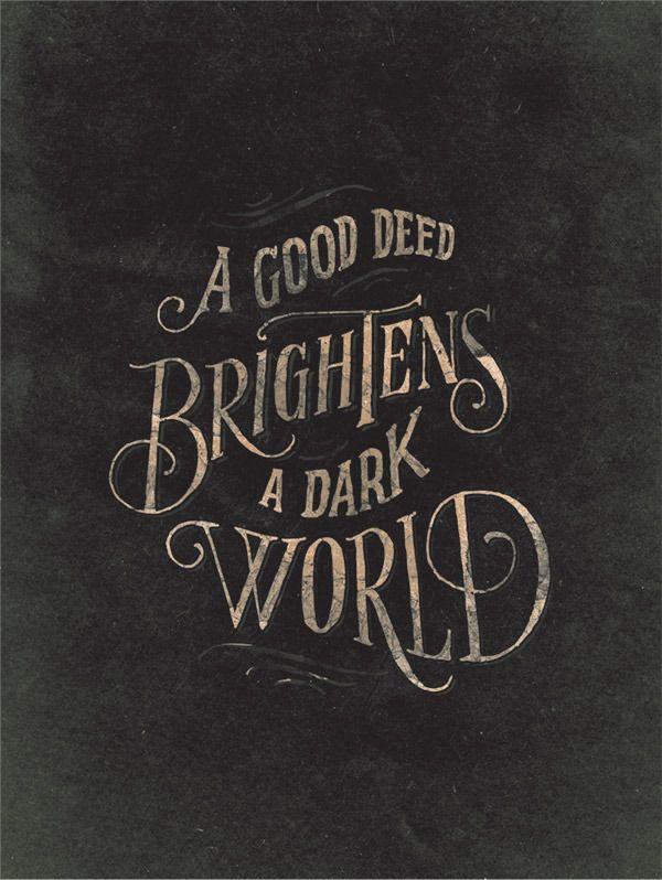 A good deed brightens a dark world.: Deed Brightens, Inspiration, Quotes, Truth, Dark, Wisdom, Good Deeds