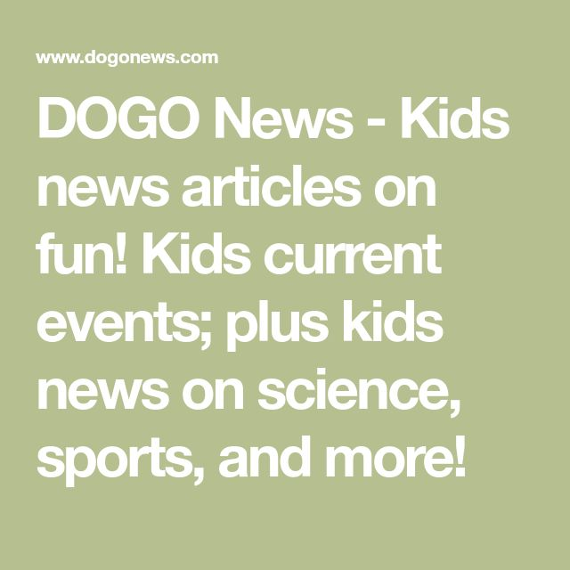 DOGO News - Kids news articles on fun! Kids current events; plus kids news on science, sports, and more!