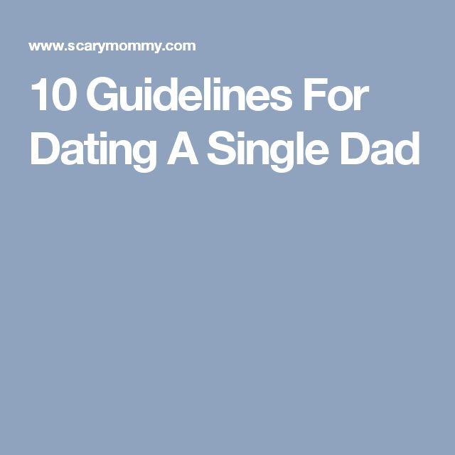 10 Guidelines For Dating A Single Dad