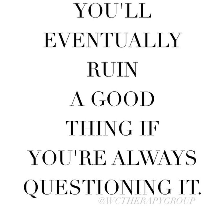 Stop overthinking!! What's it achieving it's making you miserable and that's not going to help you hold on!!