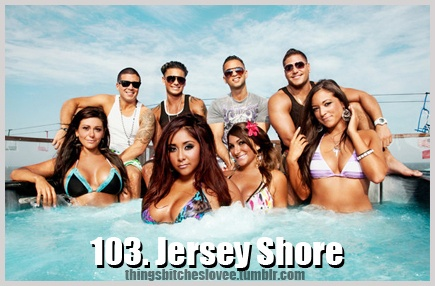 DTF and GTL: Fist Pumps, Jersey Shoreclick, Famous Favorite, Favorite Tv, Seasons, Hot Tubs, I'M, Guilty Pleasures, Watches Jersey