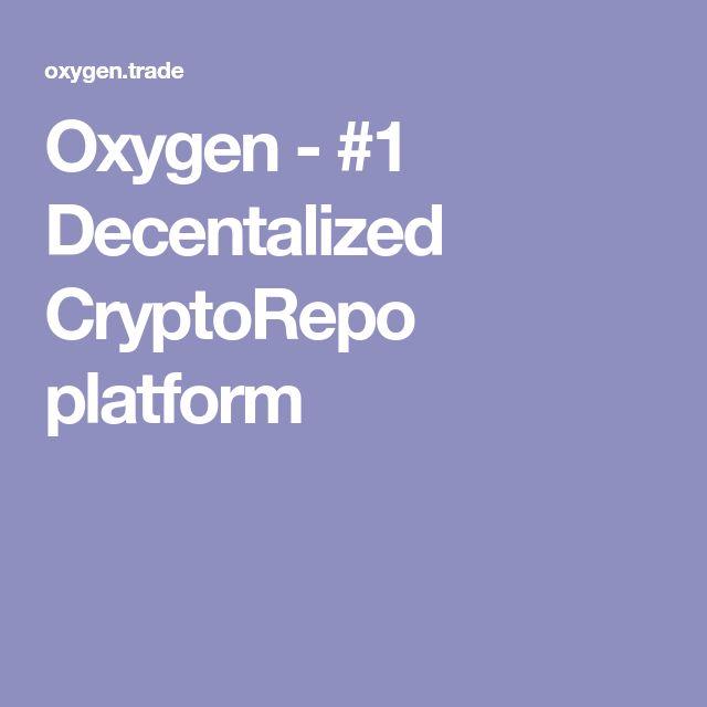 Oxygen - #1 Decentalized CryptoRepo platform