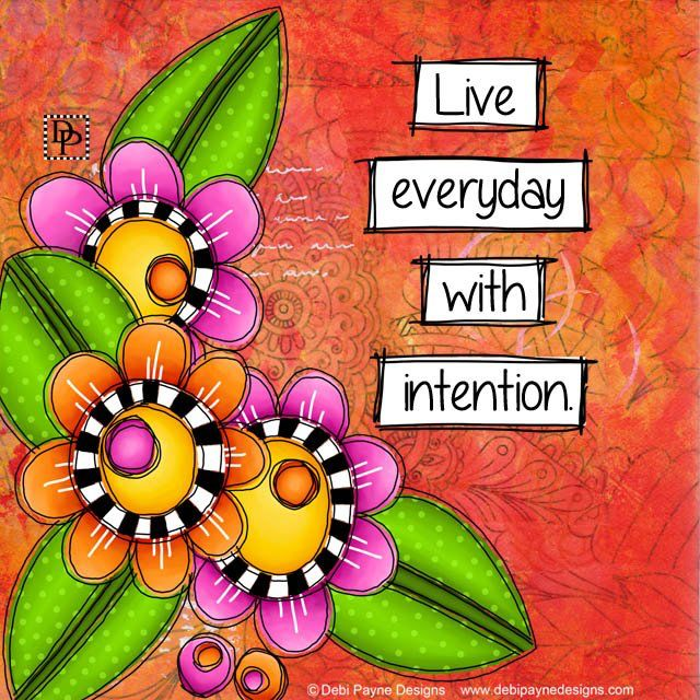 Live every day with intention by Debi Payne