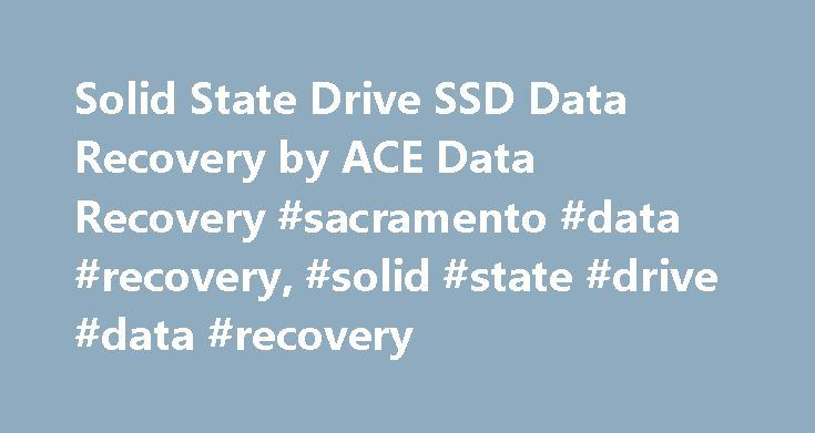 Solid State Drive SSD Data Recovery by ACE Data Recovery #sacramento #data #recovery, #solid #state #drive #data #recovery http://st-loius.remmont.com/solid-state-drive-ssd-data-recovery-by-ace-data-recovery-sacramento-data-recovery-solid-state-drive-data-recovery/  # SSD Data Recovery – Solid State Drive Recovery Service ACE Data Recovery provides recovery services on a full range of solid state drives on MLC, eMLC, TLC or SLC NAND flash memory technologies for all makes and models of…