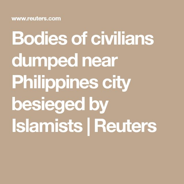 Bodies of civilians dumped near Philippines city besieged by Islamists | Reuters