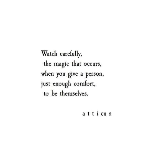 watch carefully the magic that occurs when you give a person just enough comfort to be themselves | @andwhatelse