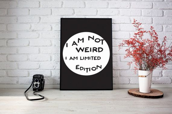 I am not Weird Limited Edtition Motivational Typography Poster Print Wall Art Decor Interior Indoor Inspirational Australian Made Artwork