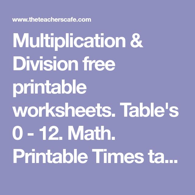 Multiplication & Division free printable worksheets. Table's 0 - 12. Math. Printable Times tables. Double triple digit regrouping.