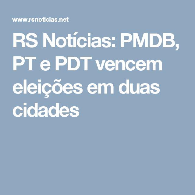 RS Notícias: PMDB, PT e PDT vencem eleições em duas cidades