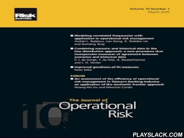 Journal Of Operational Risk  Android App - playslack.com , The Journal of Operational Risk is led by editor-in-chief is led by Marcelo Cruz and focuses on modelling and management of operational risk, recent advances in techniques, data modelling, pricing and hedging of operational risk and regulatory issues. The journal includes a 'forum' section, which promotes active discussions of practical approaches and current issues in the discipline.The Journal of Operational Risk delivers…