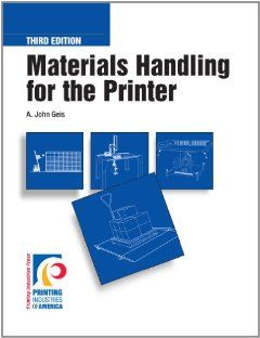 Materials Handling for the Printer by A. John Geis. $75.00. Publication: April 15, 2010. Publisher: Printing Industries Press; 3 edition (April 15, 2010). Author: A. John Geis. Edition - 3