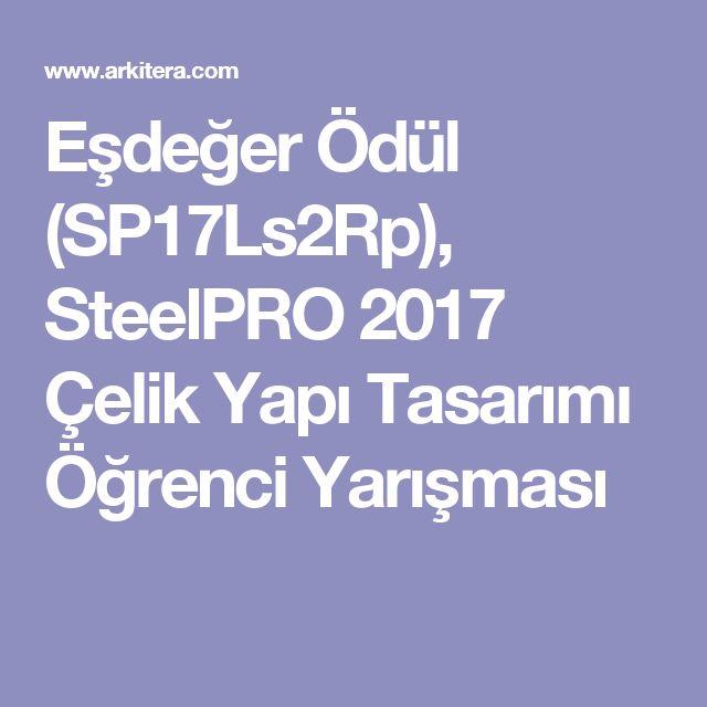 Eşdeğer Ödül (SP17Ls2Rp), SteelPRO 2017 Çelik Yapı Tasarımı Öğrenci Yarışması