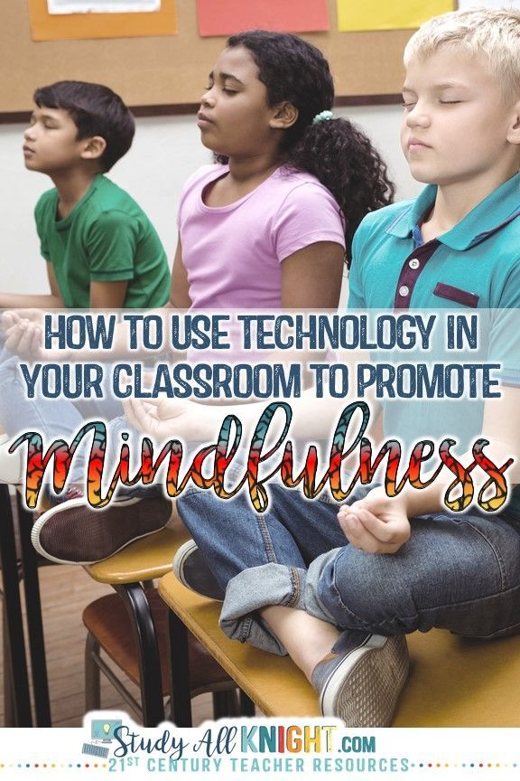Using technology in your classroom to promote mindfulness.