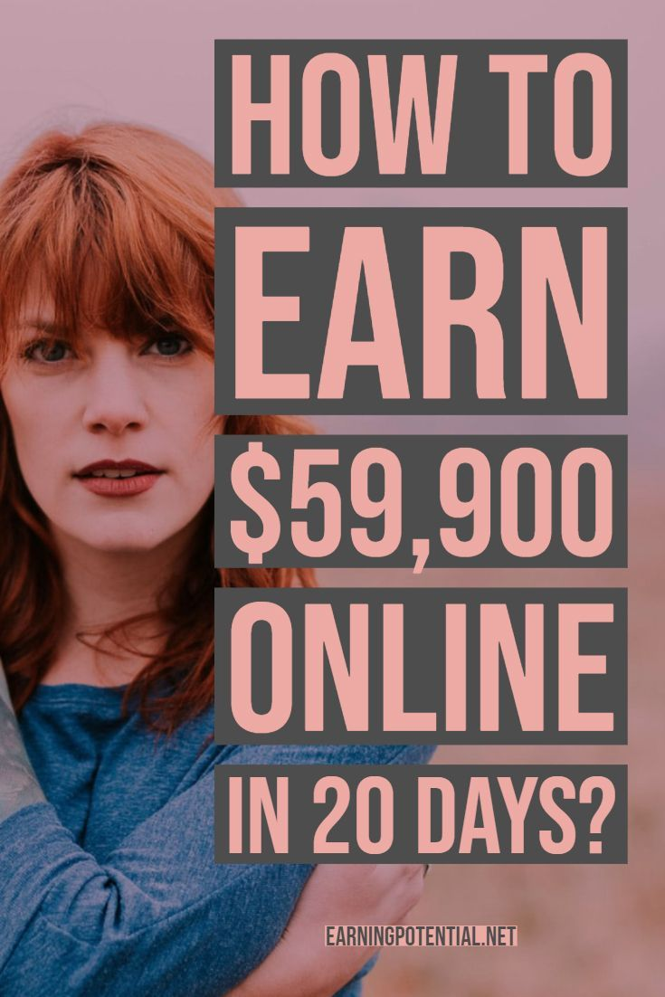 How to earn $59,900 online in 20 days?