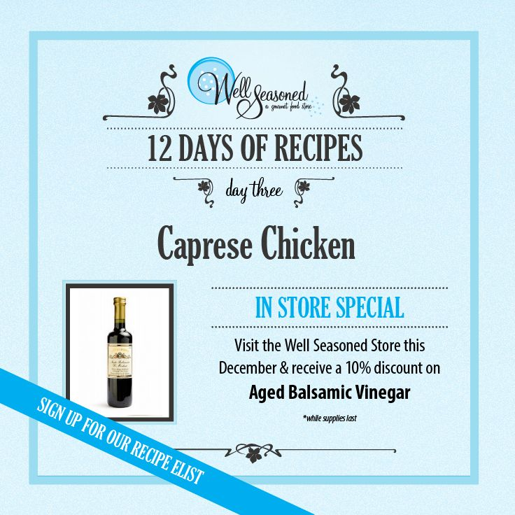 Day 3 of our #ws12days of Recipes: Caprese Chicken ft. 2 Year Old Balsamic Vinegar. While Aged Balsamic is used for finishing (you wouldn't cook with a 15 year old Aged Balsamic!) and today's recipe calls for 2 year old Balsamic, we wanted our in-store special to include all Aged Balsamic since it makes a great gift! Pair it with a bottle of Well Seasoned Olive Oil and you have the perfect gift set for any gourmand!  #cookinggifts #stockingstuffers #gourmetgifts #balsamic