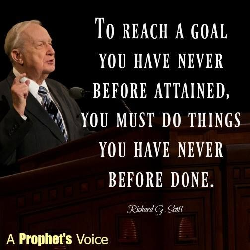 """Remember, """"To reach a goal you have never before attained, you must do things you have never before done."""" From #ElderScott's http://pinterest.com/pin/24066179229025576 inspiring #LDSconf http://facebook.com/223271487682878 message http://lds.org/general-conference/1990/04/finding-the-way-back"""